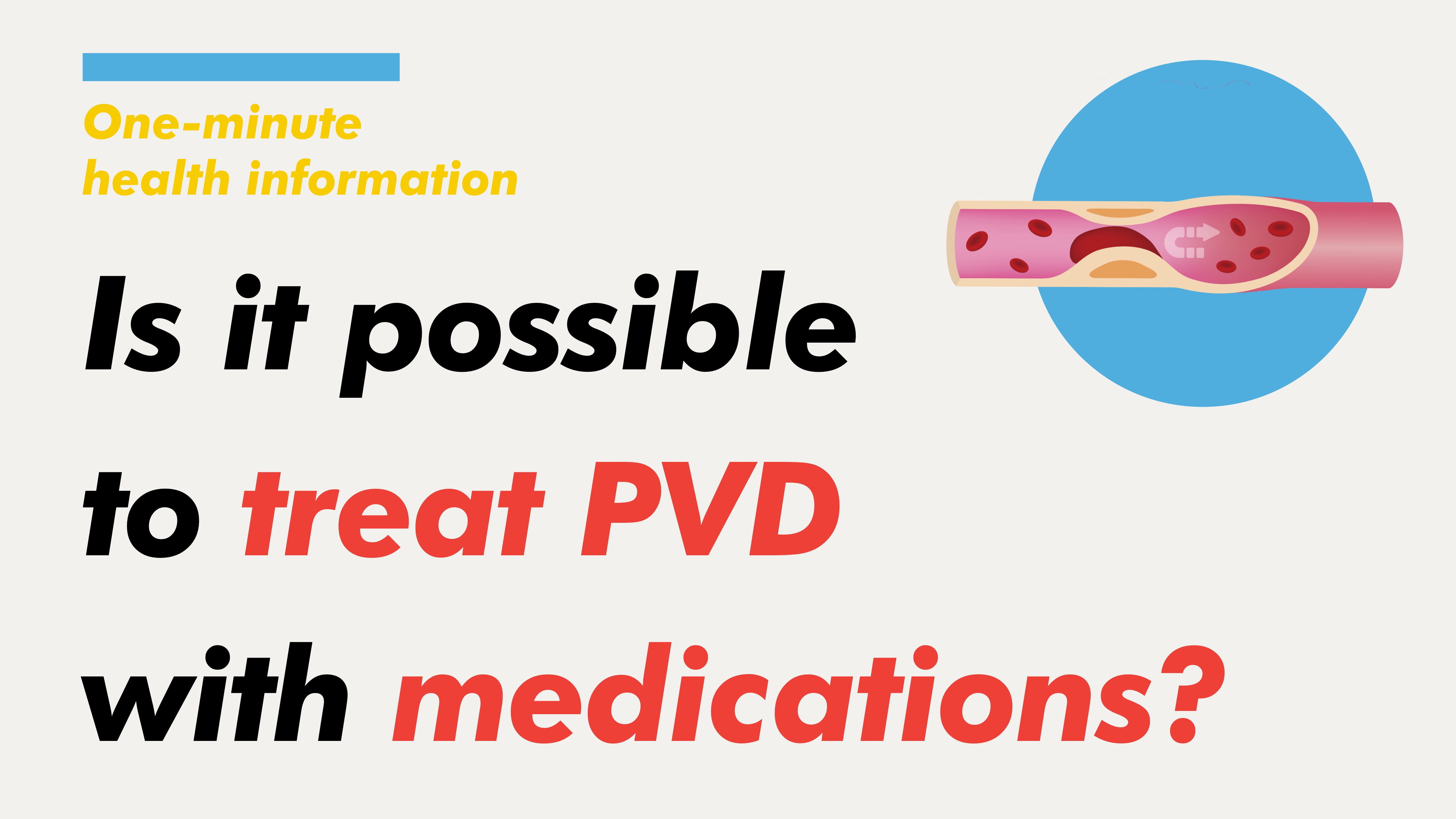 [Health Information] Is it possible to treat PVD with medications if it's not severe?